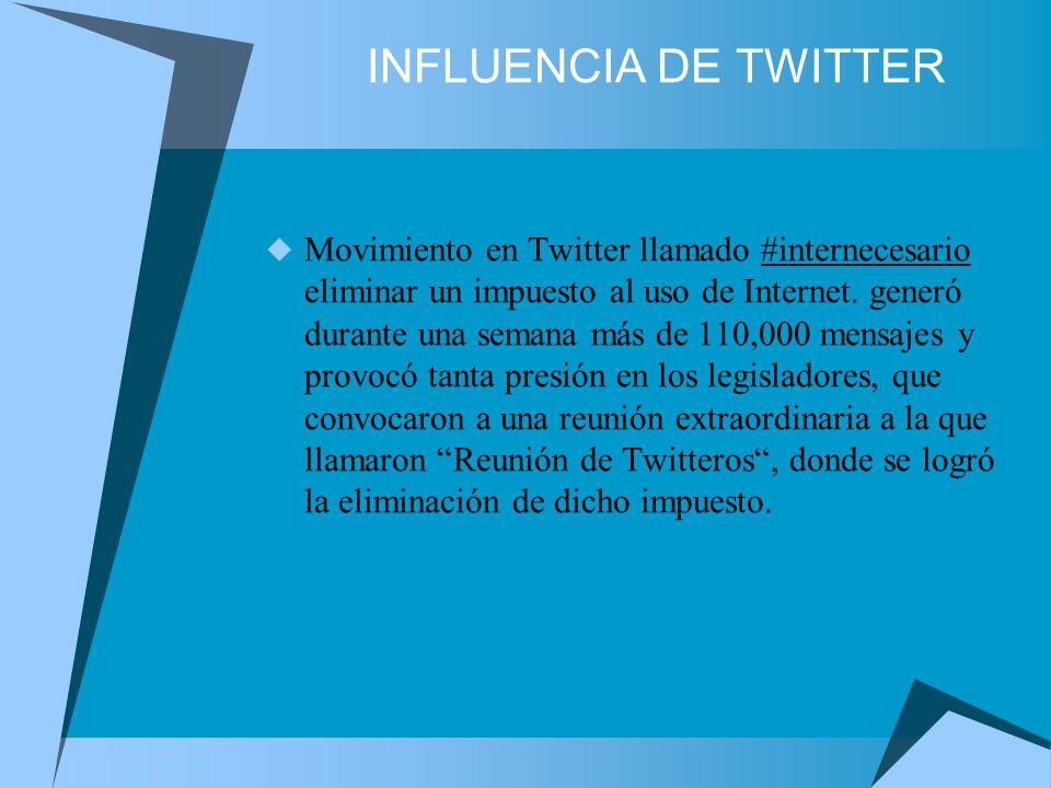INFLUENCIA DE TWITTER Movimiento en Twitter llamado #internecesario eliminar un impuesto al uso de Internet.