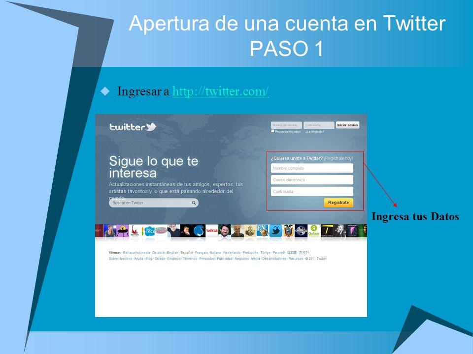 Apertura de una cuenta en Twitter PASO 1 Ingresar a http://twitter.com/http://twitter.com/ Ingresa tus Datos