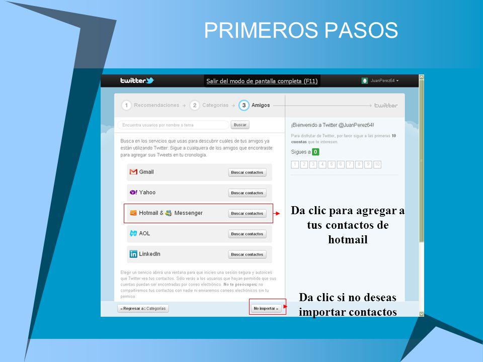 Da clic para agregar a tus contactos de hotmail Da clic si no deseas importar contactos PRIMEROS PASOS