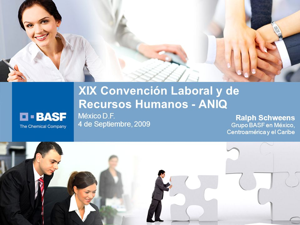XIX Convención Laboral y de Recursos Humanos - ANIQ Ralph Schweens Grupo BASF en México, Centroamérica y el Caribe México D.F. 4 de Septiembre, 2009