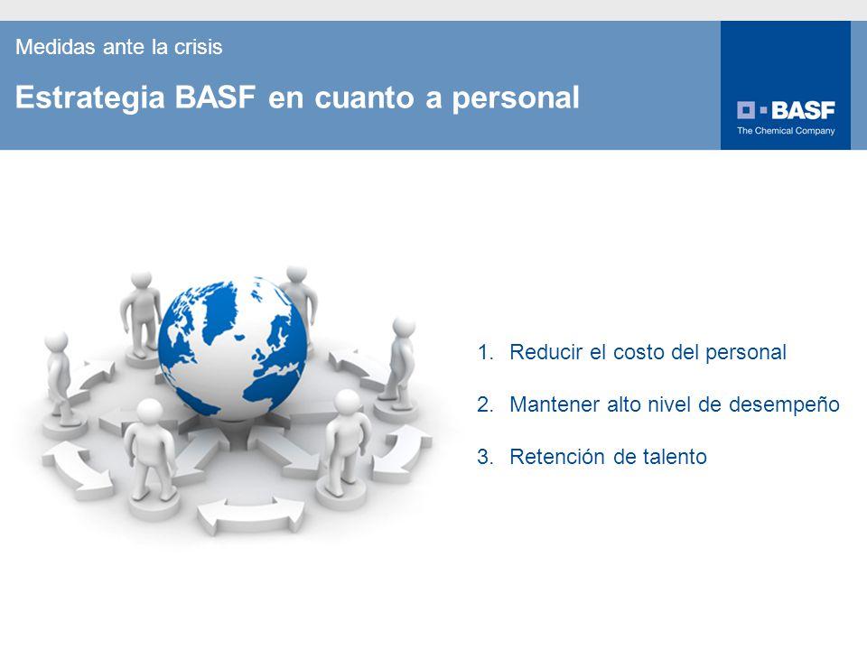7 1.Reducir el costo del personal 2.Mantener alto nivel de desempeño 3.Retención de talento Estrategia BASF en cuanto a personal Medidas ante la crisi