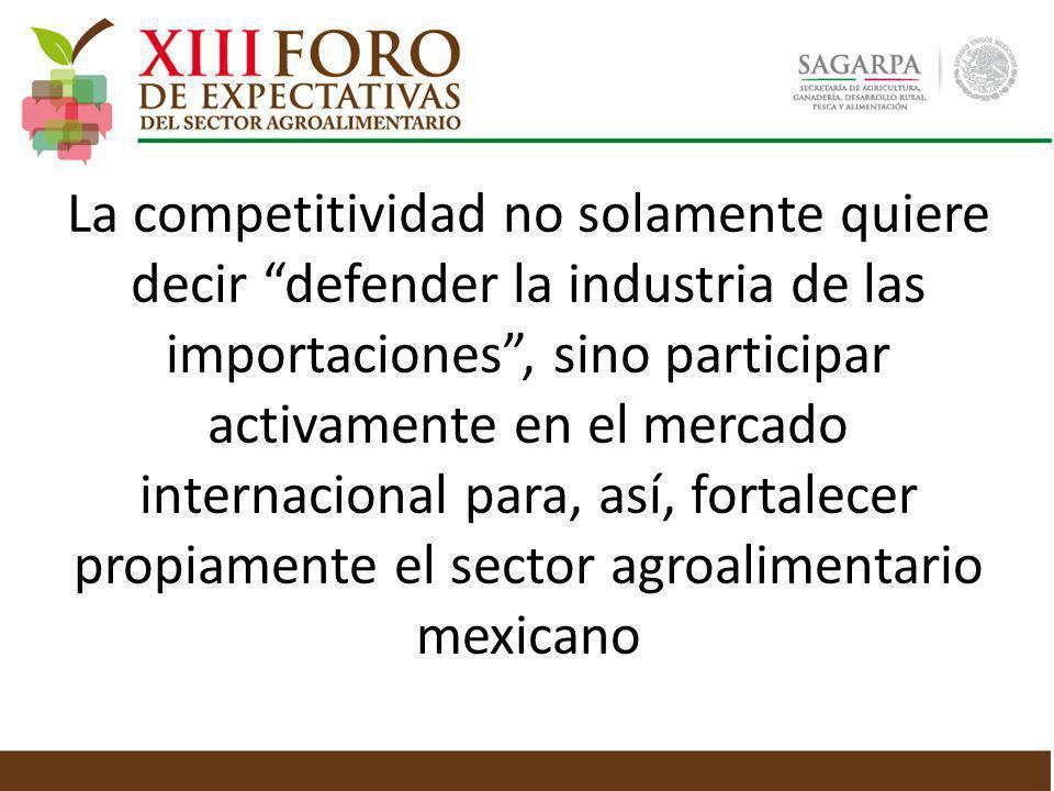 La competitividad no solamente quiere decir defender la industria de las importaciones, sino participar activamente en el mercado internacional para,
