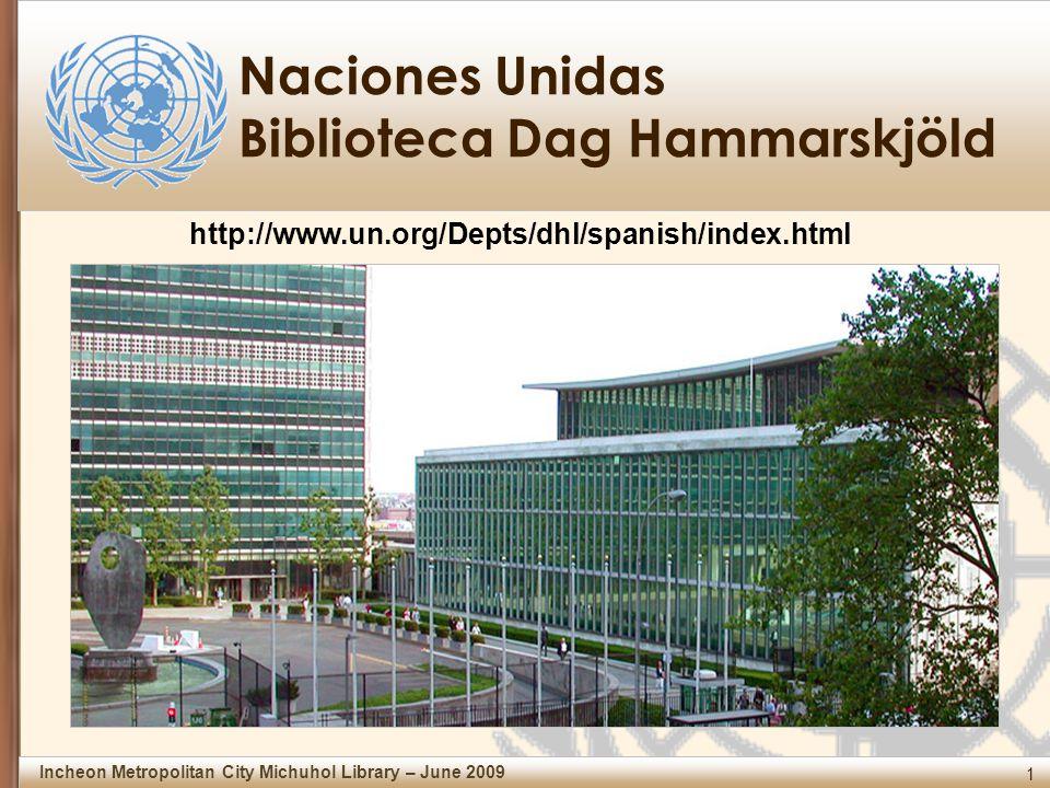 1 Incheon Metropolitan City Michuhol Library – June 2009 Naciones Unidas Biblioteca Dag Hammarskjöld http://www.un.org/Depts/dhl/spanish/index.html