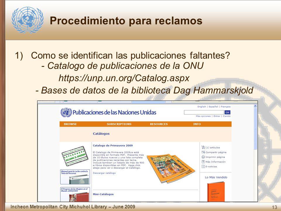 13 Incheon Metropolitan City Michuhol Library – June 2009 Procedimiento para reclamos 1)Como se identifican las publicaciones faltantes.