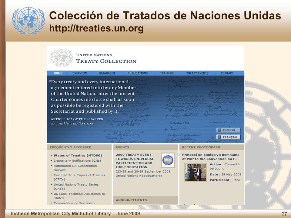 27 Incheon Metropolitan City Michuhol Library – June 2009 Colección de Tratados de Naciones Unidas http://treaties.un.org