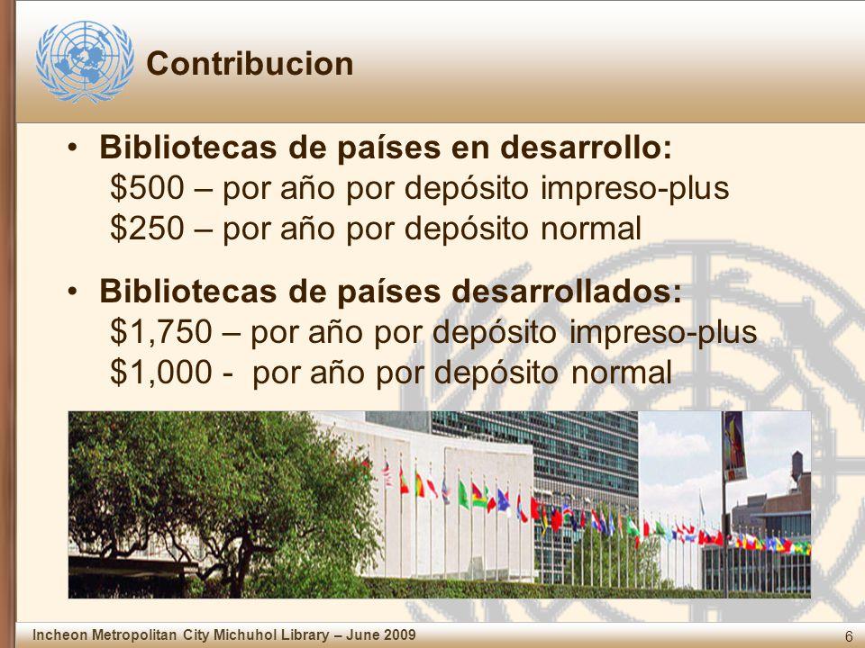 6 Incheon Metropolitan City Michuhol Library – June 2009 Contribucion Bibliotecas de países en desarrollo: $500 – por año por depósito impreso-plus $250 – por año por depósito normal Bibliotecas de países desarrollados: $1,750 – por año por depósito impreso-plus $1,000 - por año por depósito normal