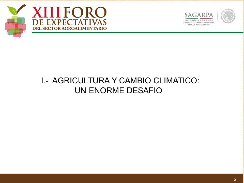 I.- AGRICULTURA Y CAMBIO CLIMATICO: UN ENORME DESAFIO 2