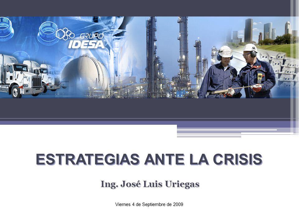 Ing. José Luis Uriegas ESTRATEGIAS ANTE LA CRISIS Viernes 4 de Septiembre de 2009