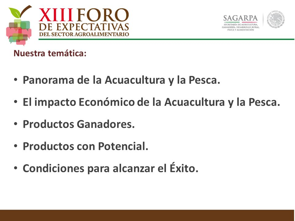Panorama de la Acuacultura y la Pesca. El impacto Económico de la Acuacultura y la Pesca. Productos Ganadores. Productos con Potencial. Condiciones pa
