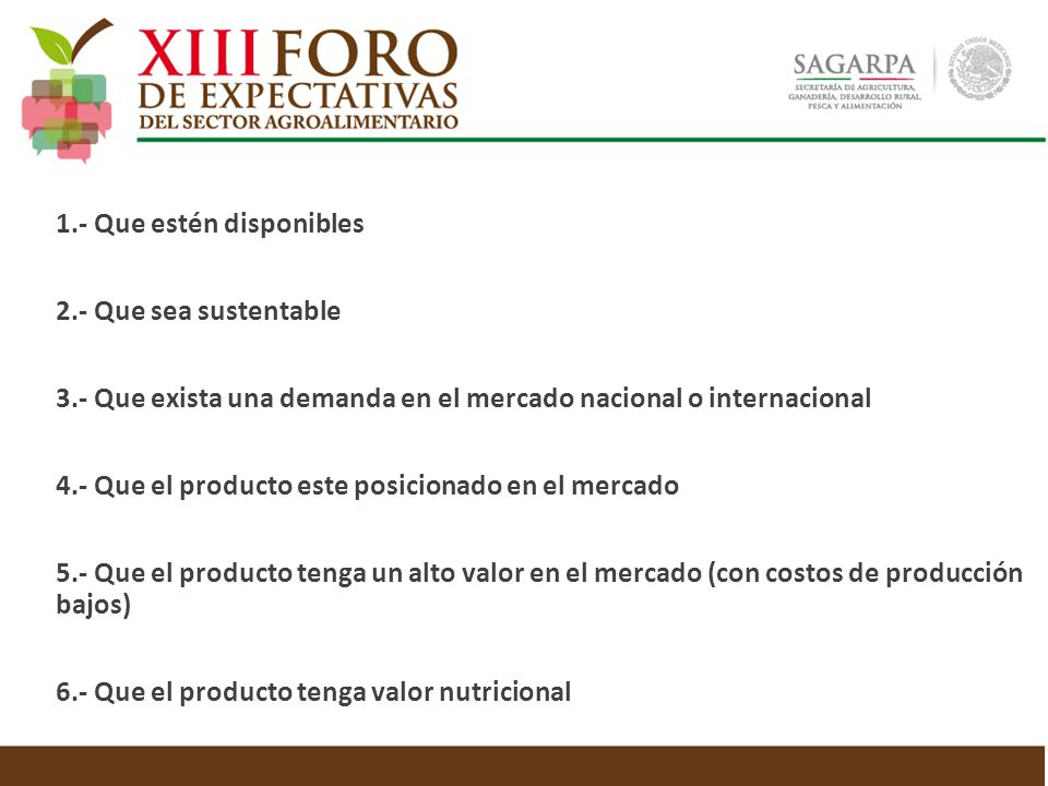 1.- Que estén disponibles 2.- Que sea sustentable 3.- Que exista una demanda en el mercado nacional o internacional 4.- Que el producto este posiciona