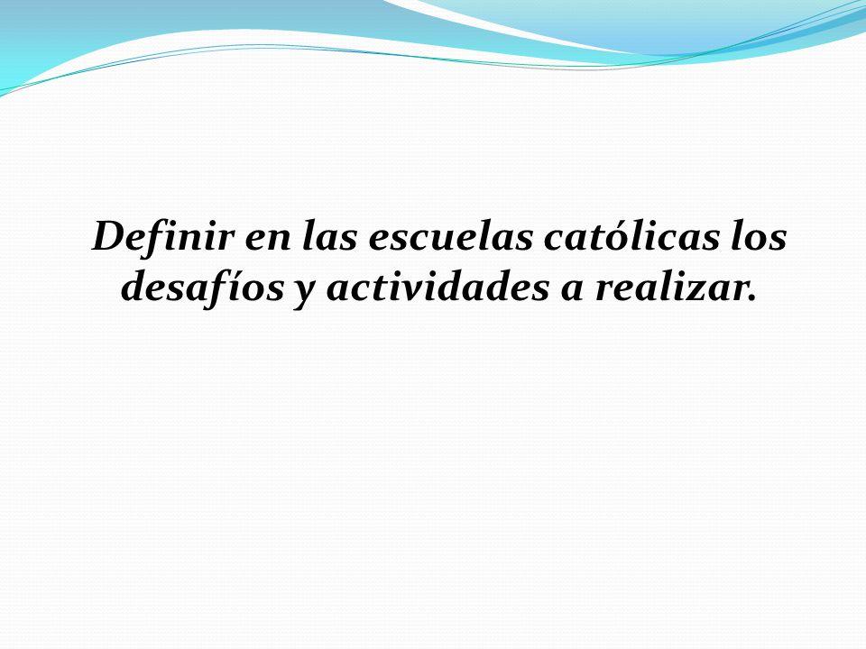 Definir en las escuelas católicas los desafíos y actividades a realizar.