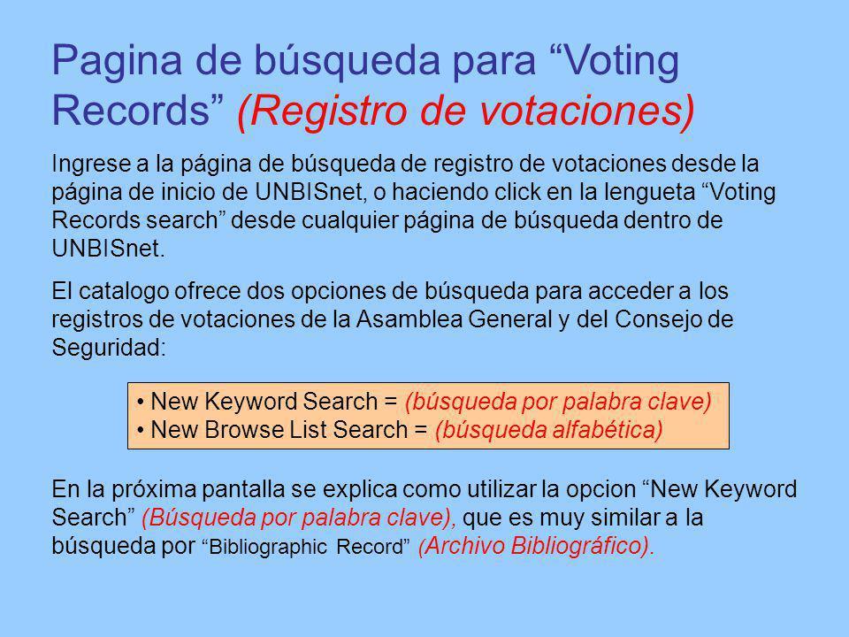 Pagina de búsqueda para Voting Records (Registro de votaciones) Ingrese a la página de búsqueda de registro de votaciones desde la página de inicio de UNBISnet, o haciendo click en la lengueta Voting Records search desde cualquier página de búsqueda dentro de UNBISnet.