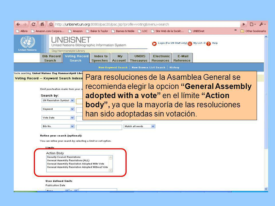 Para resoluciones de la Asamblea General se recomienda elegir la opcion General Assembly adopted with a vote en el límite Action body, ya que la mayoría de las resoluciones han sido adoptadas sin votación.