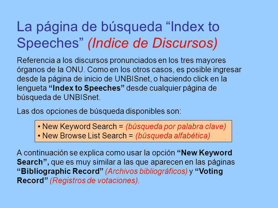 La página de búsqueda Index to Speeches (Indice de Discursos) Referencia a los discursos pronunciados en los tres mayores órganos de la ONU.