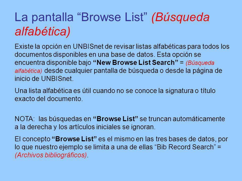 La pantalla Browse List (Búsqueda alfabética) Existe la opción en UNBISnet de revisar listas alfabéticas para todos los documentos disponibles en una base de datos.
