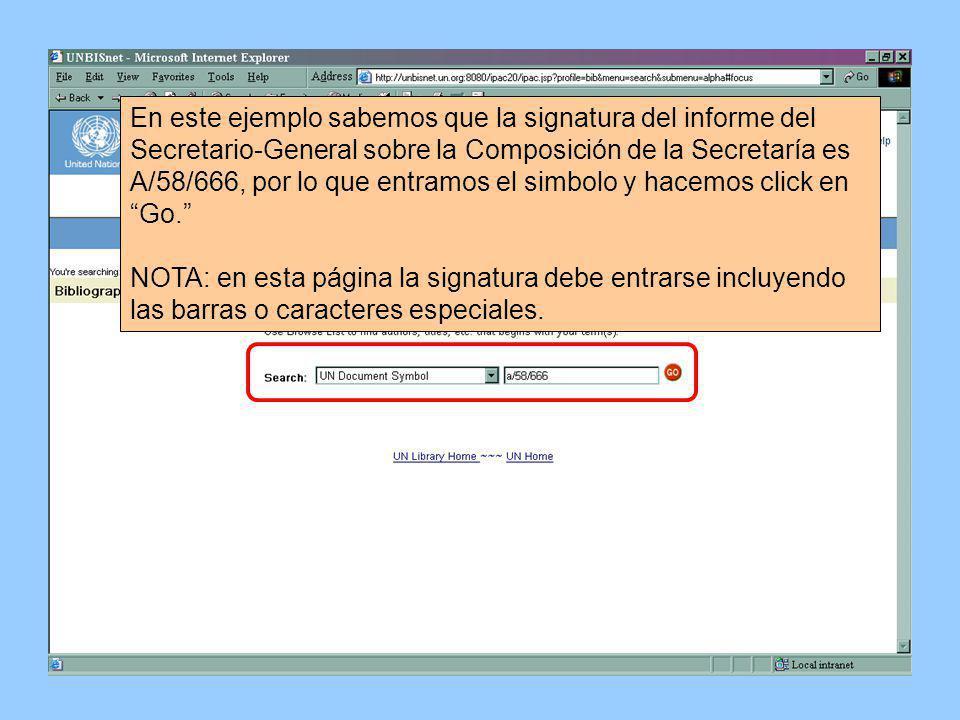 En este ejemplo sabemos que la signatura del informe del Secretario-General sobre la Composición de la Secretaría es A/58/666, por lo que entramos el simbolo y hacemos click en Go.