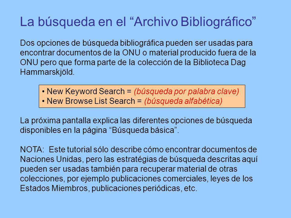 La búsqueda en el Archivo Bibliográfico Dos opciones de búsqueda bibliográfica pueden ser usadas para encontrar documentos de la ONU o material producido fuera de la ONU pero que forma parte de la colección de la Biblioteca Dag Hammarskjöld.