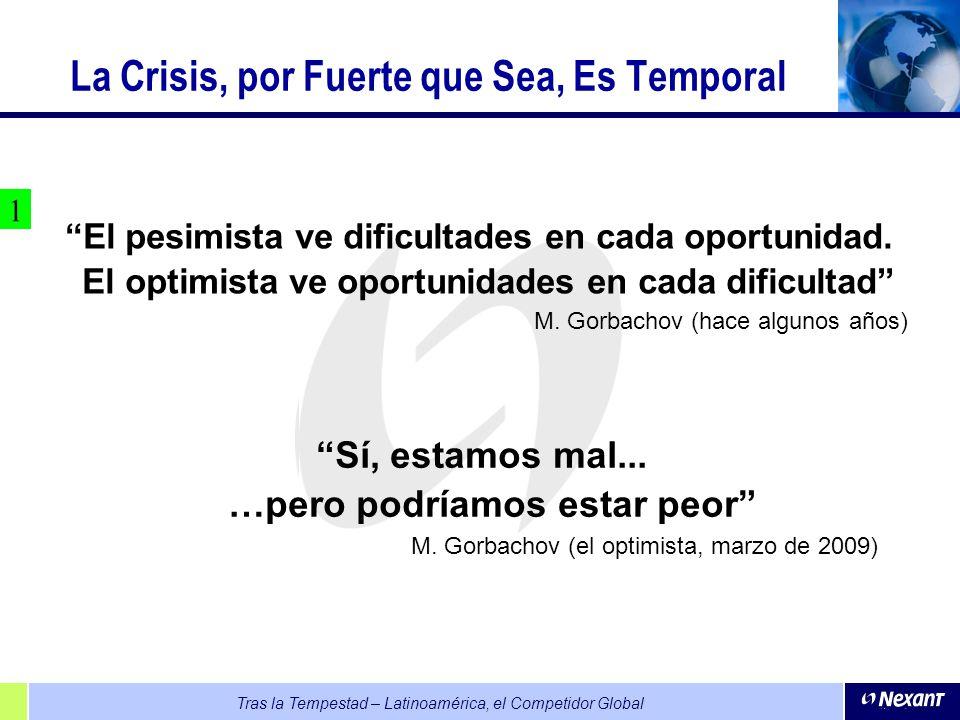 Tras la Tempestad – Latinoamérica, el Competidor Global La Crisis, por Fuerte que Sea, Es Temporal El pesimista ve dificultades en cada oportunidad. E
