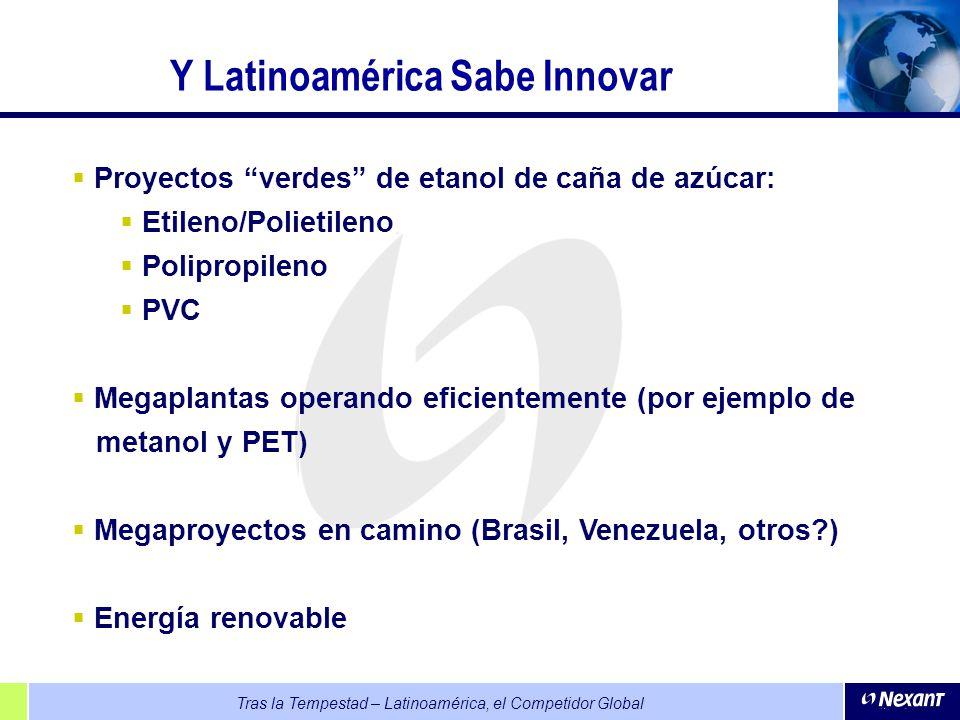 Tras la Tempestad – Latinoamérica, el Competidor Global Y Latinoamérica Sabe Innovar Proyectos verdes de etanol de caña de azúcar: Etileno/Polietileno