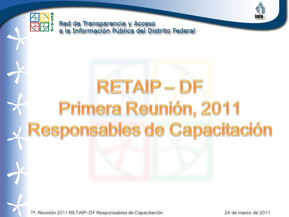 1ª. Reunión 2011 RETAIP–DF Responsables de Capacitación 24 de marzo de 2011