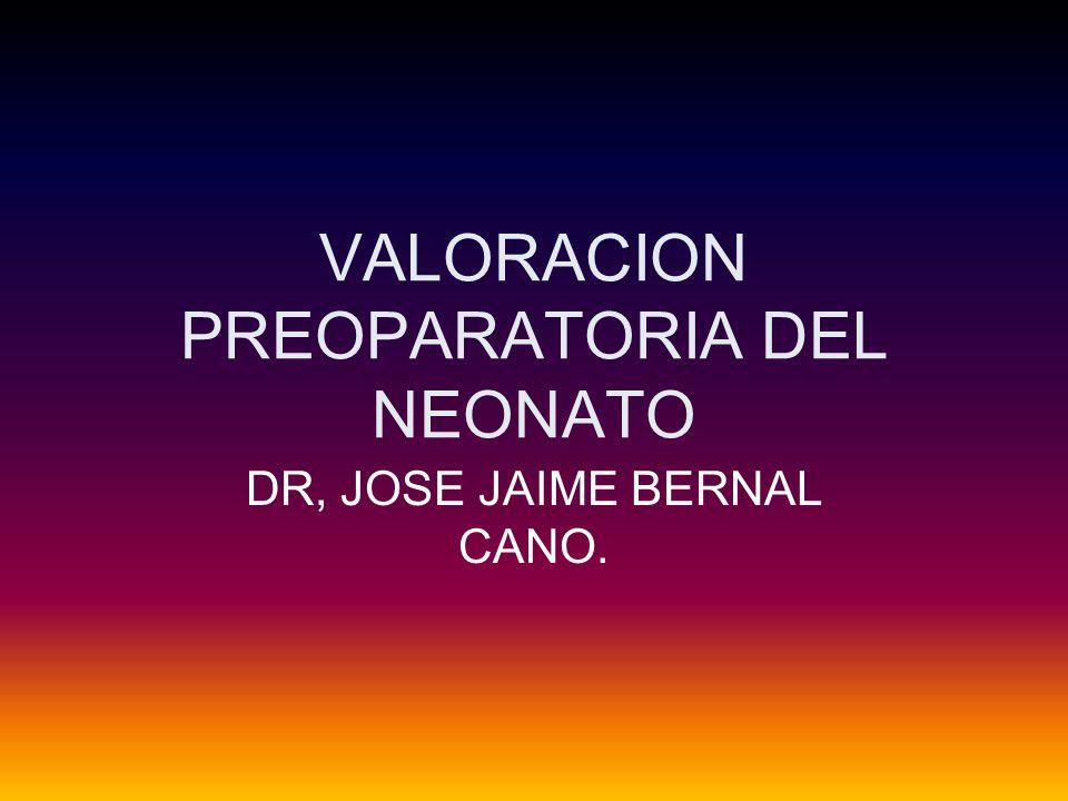 VALORACION PREOPARATORIA DEL NEONATO DR, JOSE JAIME BERNAL CANO.