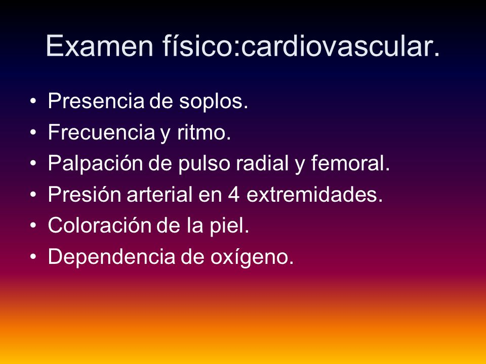 Examen físico:cardiovascular.Presencia de soplos.