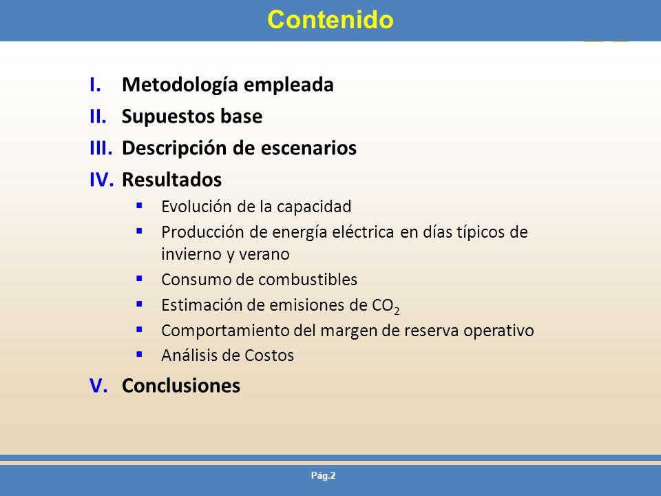Pág.2 Contenido I.Metodología empleada II.Supuestos base III.Descripción de escenarios IV.Resultados Evolución de la capacidad Producción de energía e
