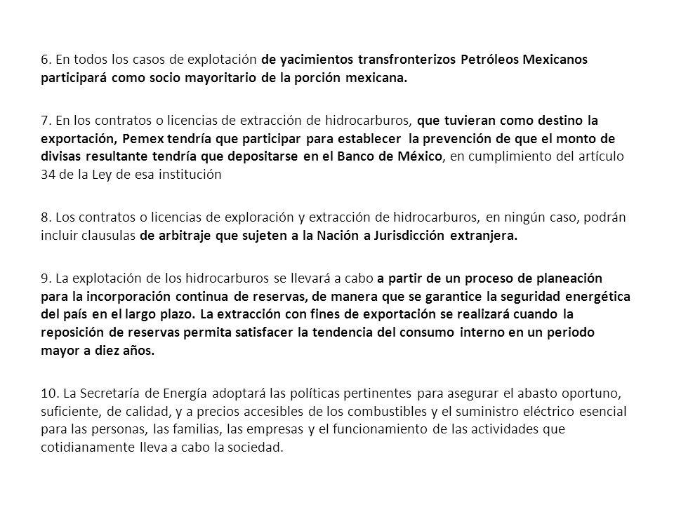 6. En todos los casos de explotación de yacimientos transfronterizos Petróleos Mexicanos participará como socio mayoritario de la porción mexicana. 7.