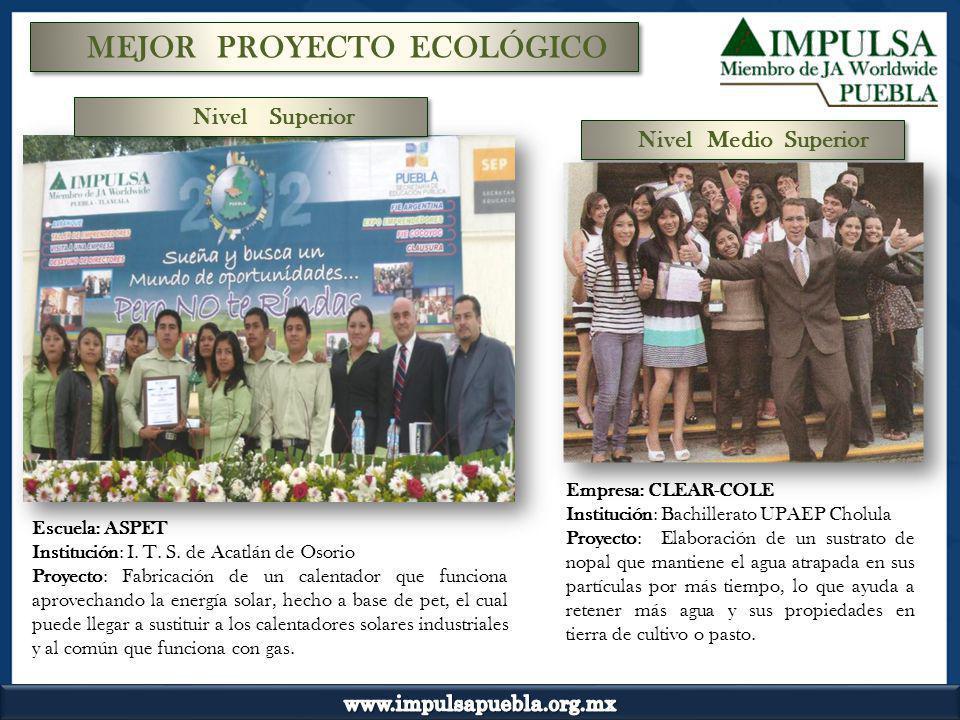 MEJOR PROYECTO ECOLÓGICO Escuela: ASPET Institución: I. T. S. de Acatlán de Osorio Proyecto: Fabricación de un calentador que funciona aprovechando la