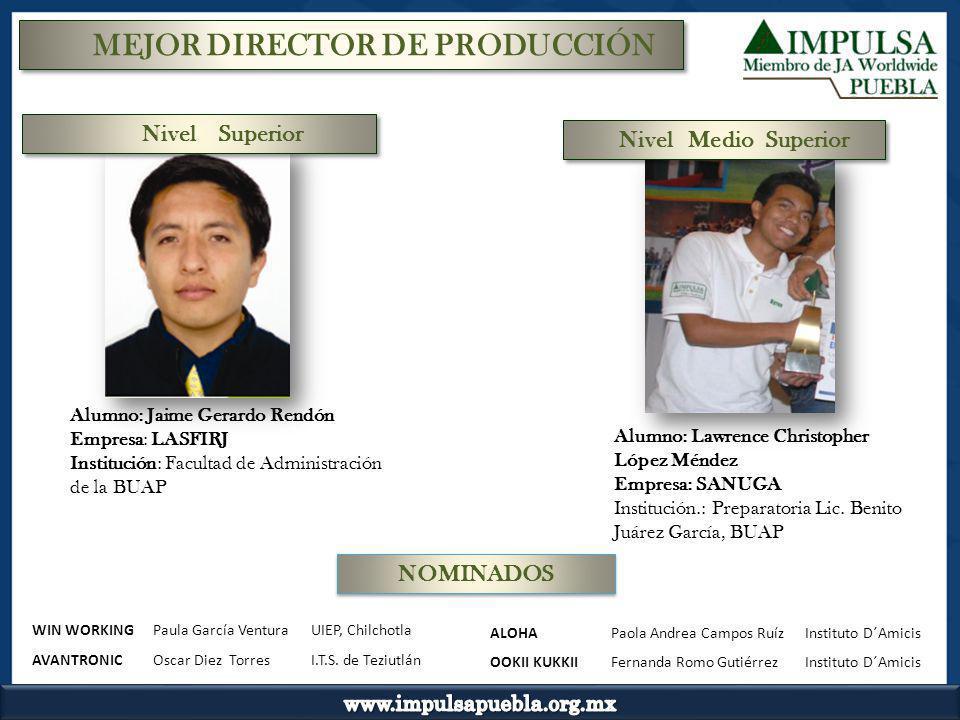 MEJOR DIRECTOR DE PRODUCCIÓN Alumno: Jaime Gerardo Rendón Empresa: LASFIRJ Institución: Facultad de Administración de la BUAP Alumno: Lawrence Christo