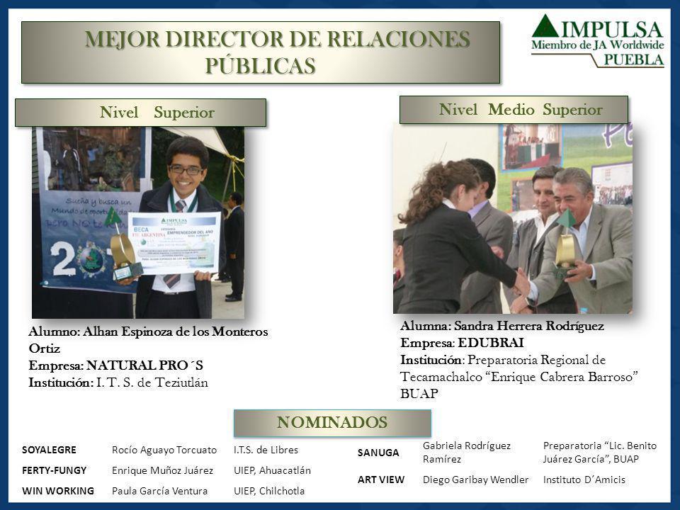 MEJOR DIRECTOR DE RELACIONES PÚBLICAS Alumno: Alhan Espinoza de los Monteros Ortiz Empresa: NATURAL PRO´S Institución: I. T. S. de Teziutlán Alumna: S