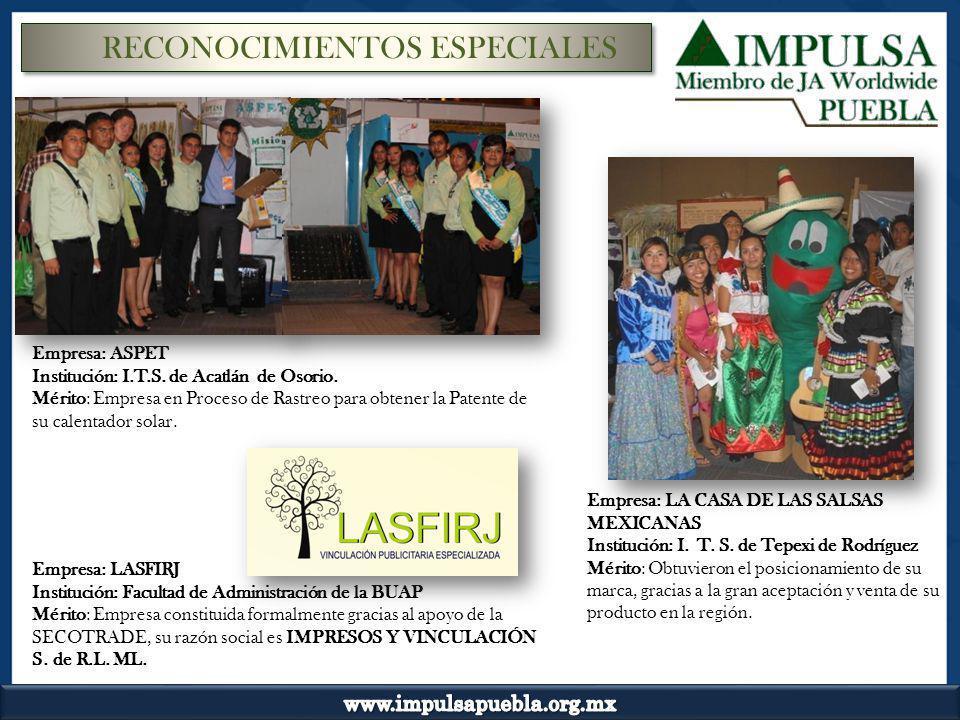 RECONOCIMIENTOS ESPECIALES Empresa: ASPET Institución: I.T.S. de Acatlán de Osorio. Mérito: Empresa en Proceso de Rastreo para obtener la Patente de s
