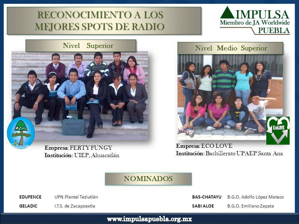 Empresa: FERTY FUNGY Institución: UIEP, Ahuacatlán Empresa: ECO LOVE Institución: Bachillerato UPAEP Santa Ana NOMINADOS Nivel Medio Superior RECONOCI