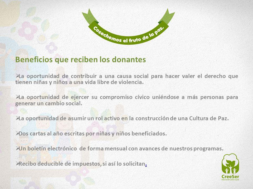 Beneficios que reciben los donantes La oportunidad de contribuir a una causa social para hacer valer el derecho que tienen niñas y niños a una vida li