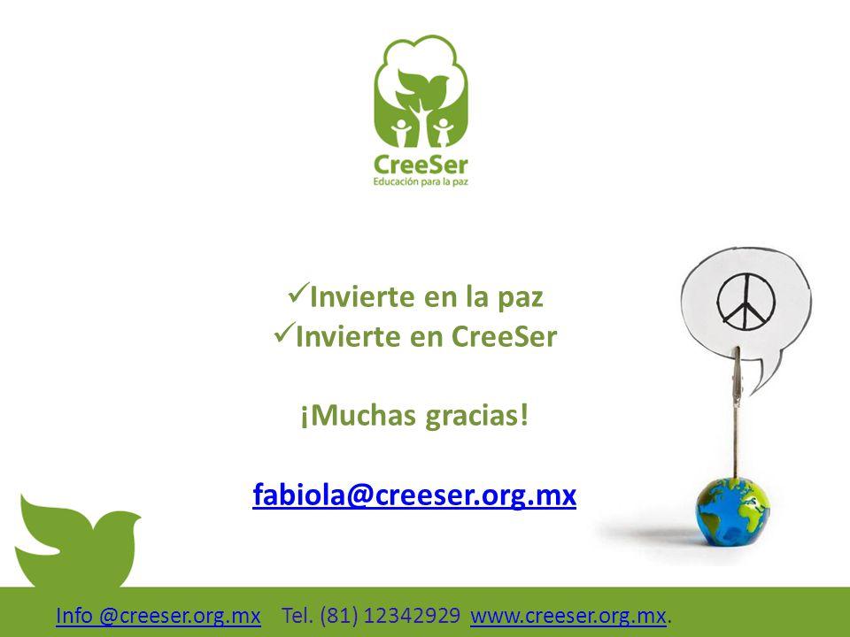 Info @creeser.org.mxInfo @creeser.org.mx Tel. (81) 12342929 www.creeser.org.mx.www.creeser.org.mx Invierte en la paz Invierte en CreeSer ¡Muchas graci