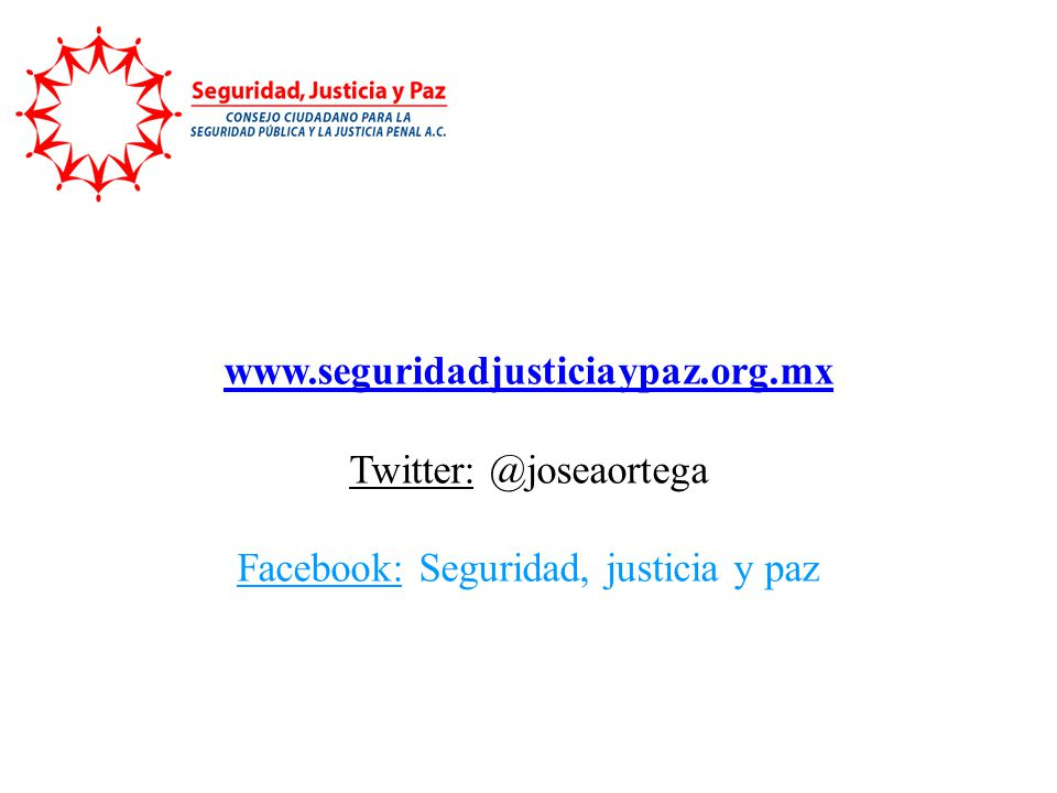 www.seguridadjusticiaypaz.org.mx Twitter: @joseaortega Facebook: Seguridad, justicia y paz