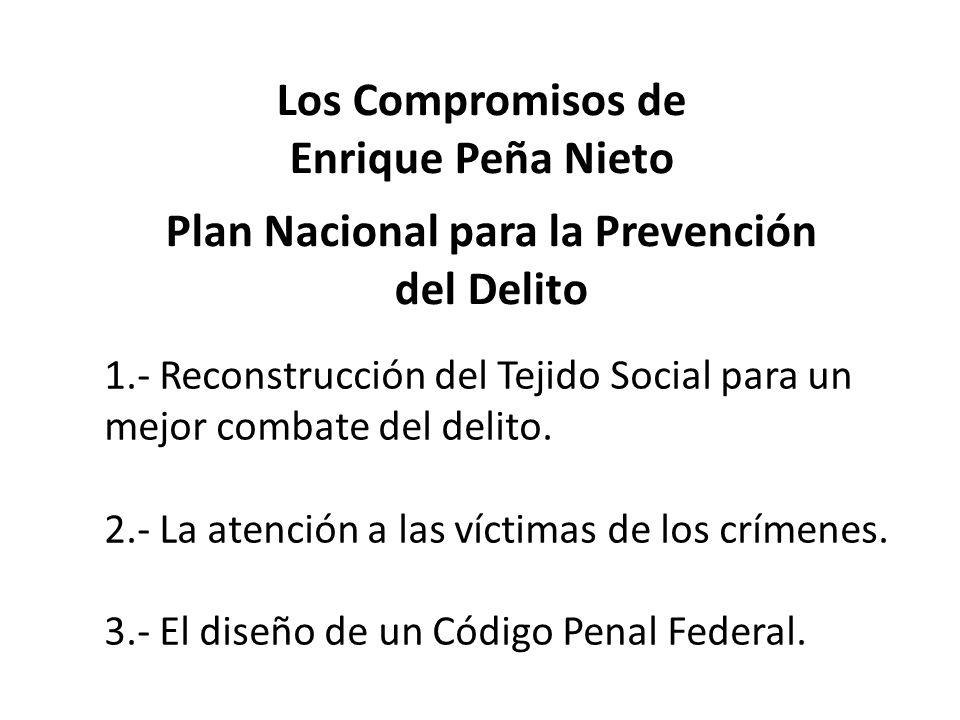 Los Compromisos de Enrique Peña Nieto 1.- Reconstrucción del Tejido Social para un mejor combate del delito.