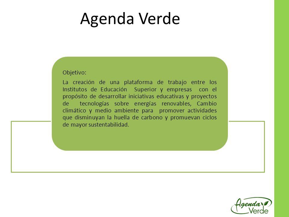 Agenda Verde Objetivo: La creación de una plataforma de trabajo entre los Institutos de Educación Superior y empresas con el propósito de desarrollar iniciativas educativas y proyectos de tecnologías sobre energías renovables, Cambio climático y medio ambiente para promover actividades que disminuyan la huella de carbono y promuevan ciclos de mayor sustentabilidad.
