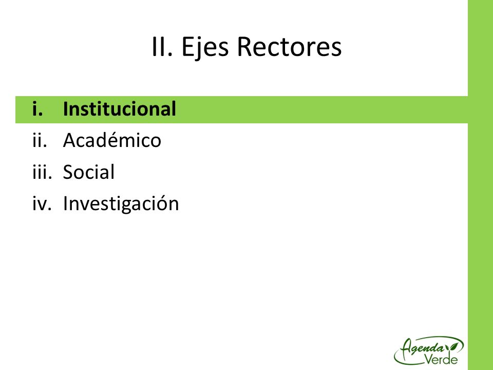 II. Ejes Rectores i.Institucional ii.Académico iii.Social iv.Investigación