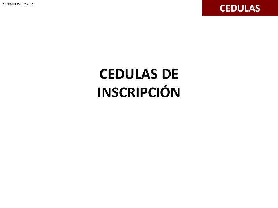 CEDULAS DE INSCRIPCIÓN CEDULAS Formato FO DEV 03