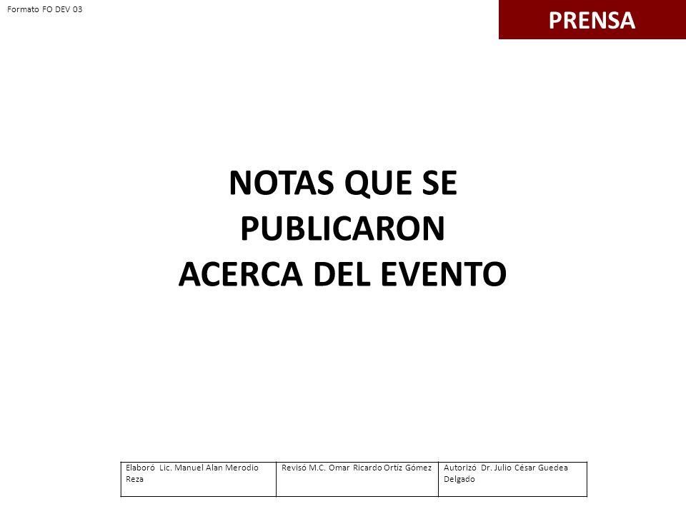NOTAS QUE SE PUBLICARON ACERCA DEL EVENTO PRENSA Formato FO DEV 03 Elaboró Lic.