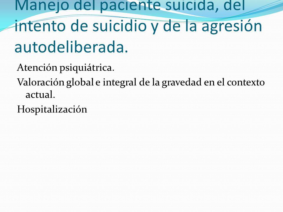 Manejo del paciente suicida, del intento de suicidio y de la agresión autodeliberada. Atención psiquiátrica. Valoración global e integral de la graved