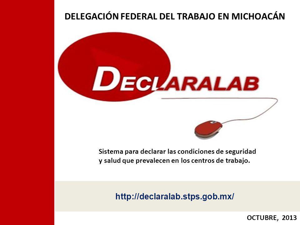 http://declaralab.stps.gob.mx/ OCTUBRE, 2013 Sistema para declarar las condiciones de seguridad y salud que prevalecen en los centros de trabajo. DELE