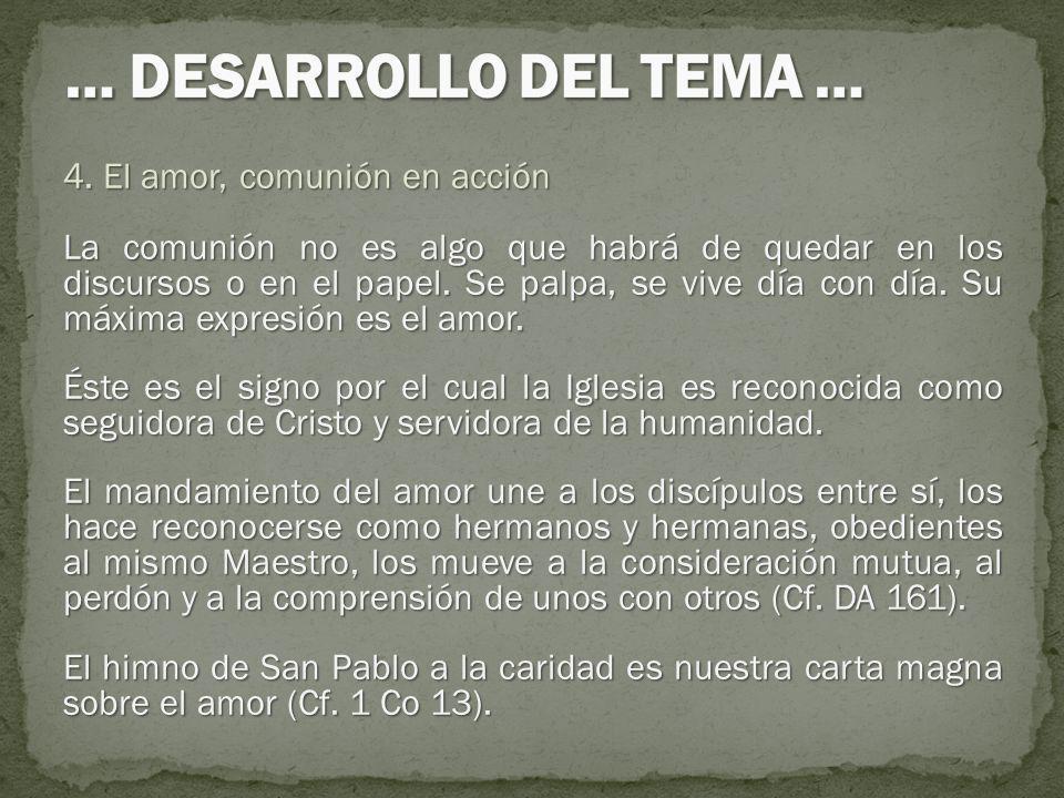 4. El amor, comunión en acción La comunión no es algo que habrá de quedar en los discursos o en el papel. Se palpa, se vive día con día. Su máxima exp