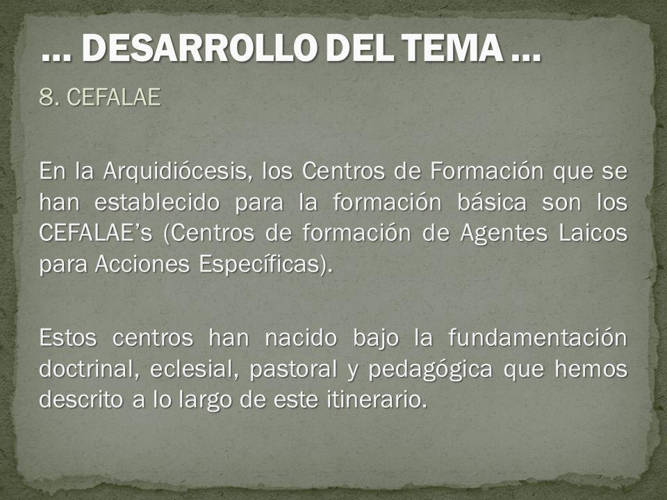 8. CEFALAE En la Arquidiócesis, los Centros de Formación que se han establecido para la formación básica son los CEFALAEs (Centros de formación de Age