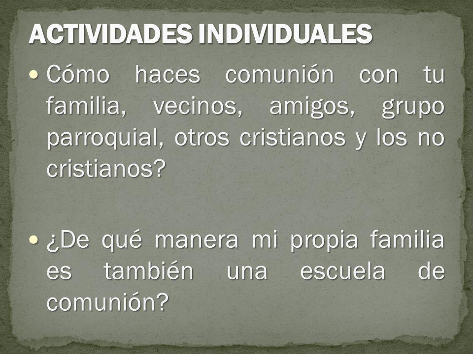 Cómo haces comunión con tu familia, vecinos, amigos, grupo parroquial, otros cristianos y los no cristianos? Cómo haces comunión con tu familia, vecin