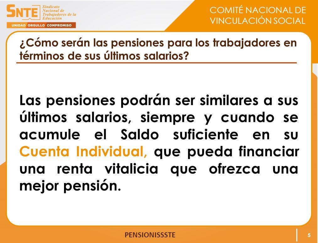COMITÉ NACIONAL DE VINCULACIÓN SOCIAL PENSIONISSSTE ¿Cómo serán las pensiones para los trabajadores en términos de sus últimos salarios.