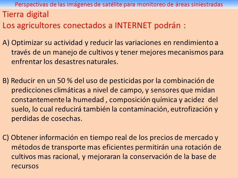 Tierra digital Los agricultores conectados a INTERNET podrán : A)Optimizar su actividad y reducir las variaciones en rendimiento a través de un manejo