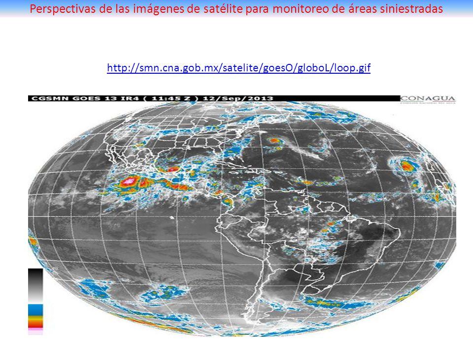 http://smn.cna.gob.mx/satelite/goesO/globoL/loop.gif Perspectivas de las imágenes de satélite para monitoreo de áreas siniestradas