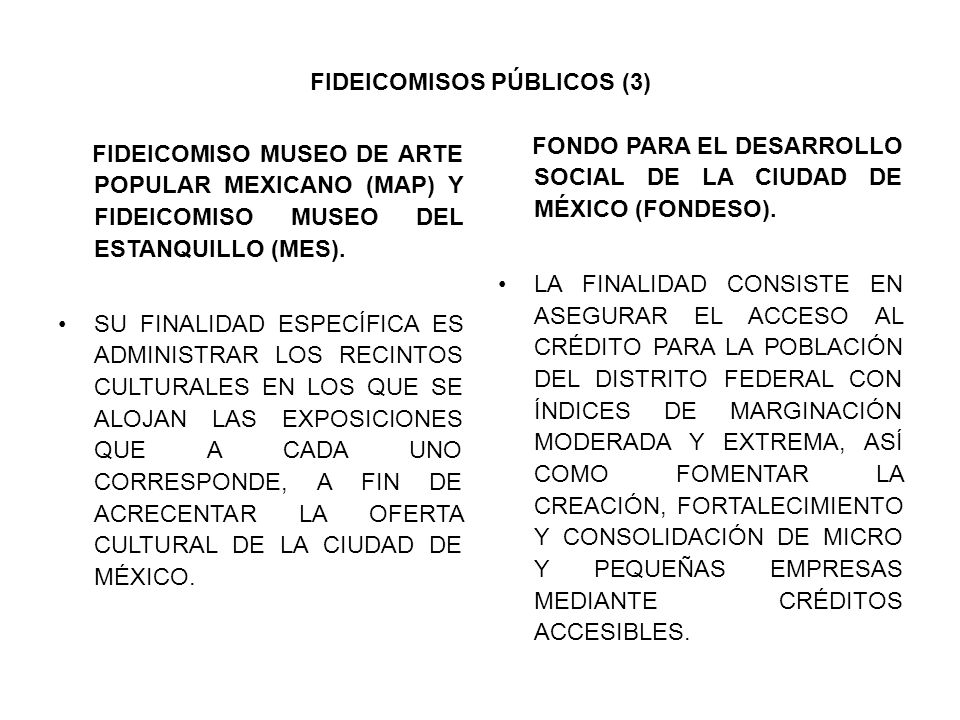 FIDEICOMISOS PÚBLICOS (3) FIDEICOMISO MUSEO DE ARTE POPULAR MEXICANO (MAP) Y FIDEICOMISO MUSEO DEL ESTANQUILLO (MES). SU FINALIDAD ESPECÍFICA ES ADMIN